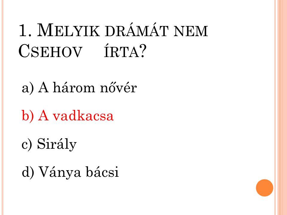 1. Melyik drámát nem Csehov írta