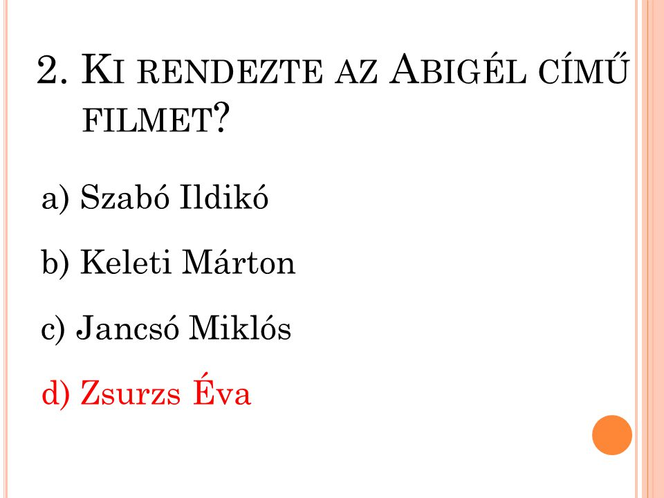 2. Ki rendezte az Abigél című filmet