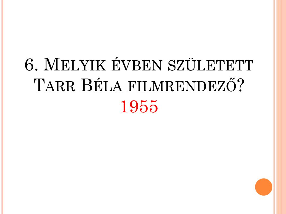 6. Melyik évben született Tarr Béla filmrendező 1955
