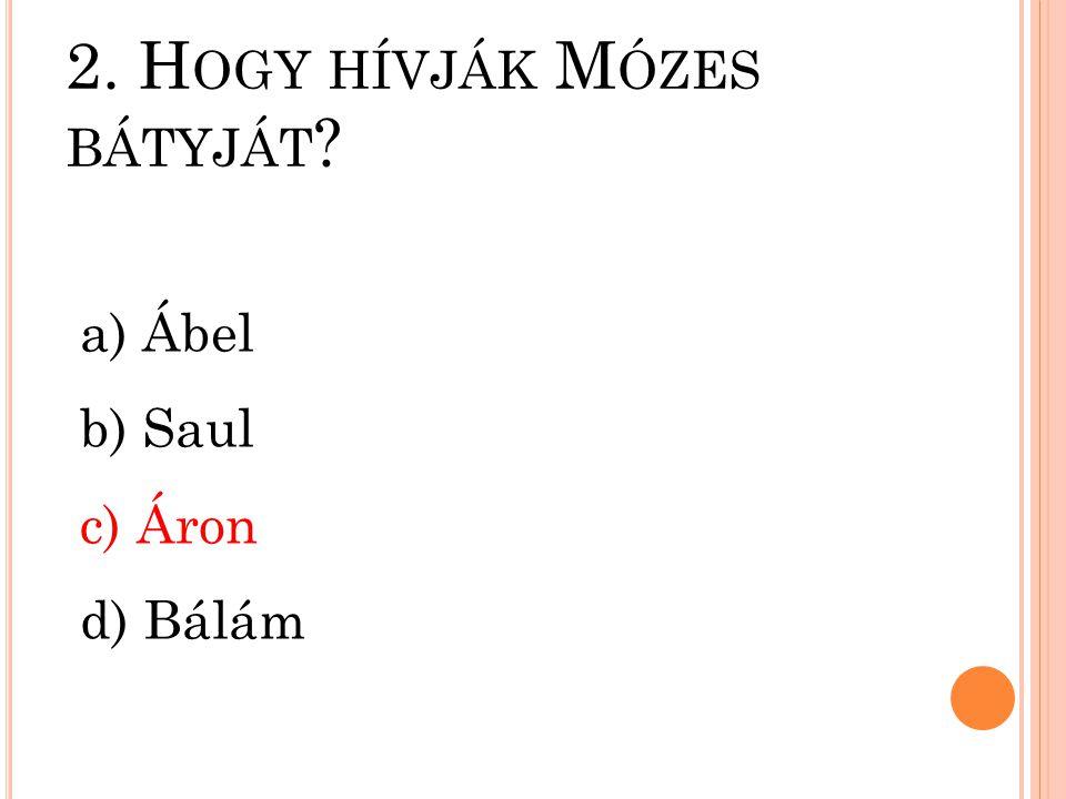 2. Hogy hívják Mózes bátyját