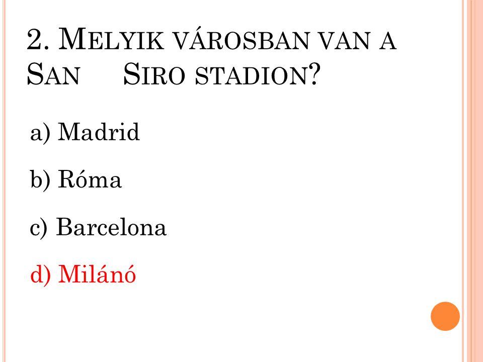 2. Melyik városban van a San Siro stadion