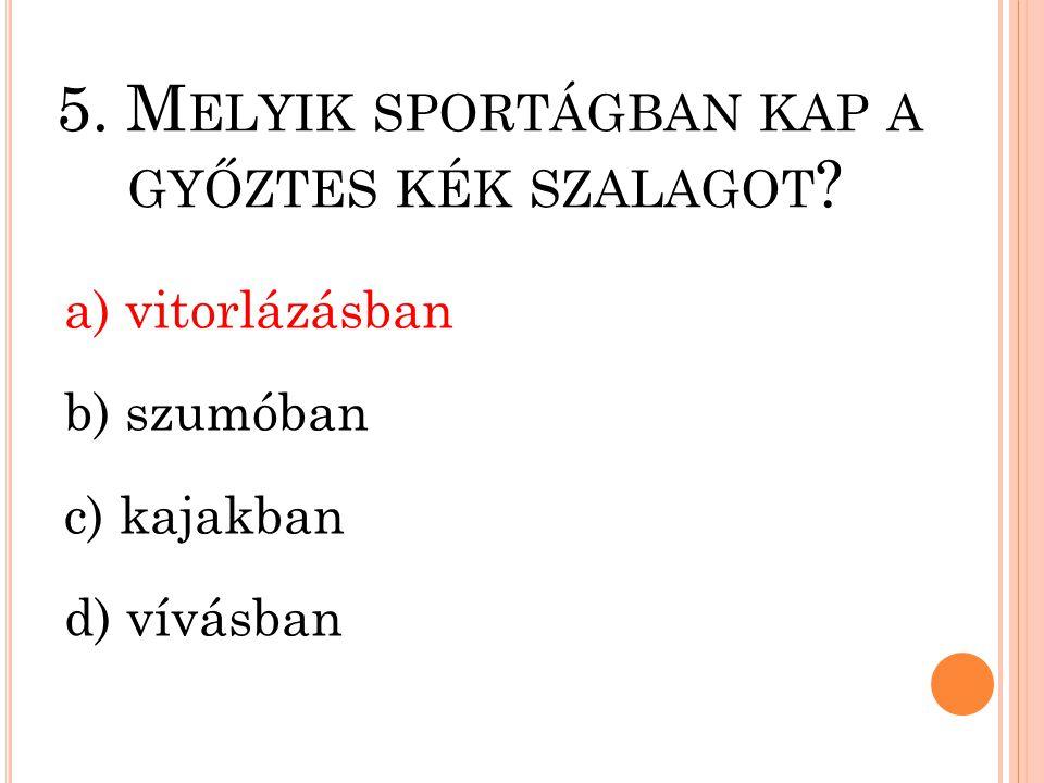 5. Melyik sportágban kap a győztes kék szalagot