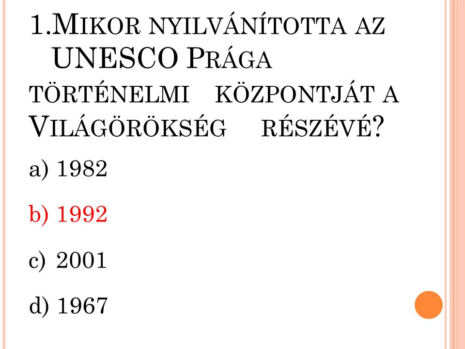 1. Mikor nyilvánította az. UNESCO Prága történelmi