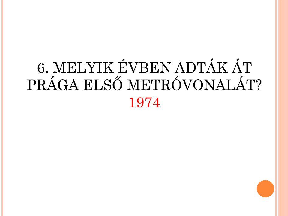 6. MELYIK ÉVBEN ADTÁK ÁT PRÁGA ELSŐ METRÓVONALÁT 1974