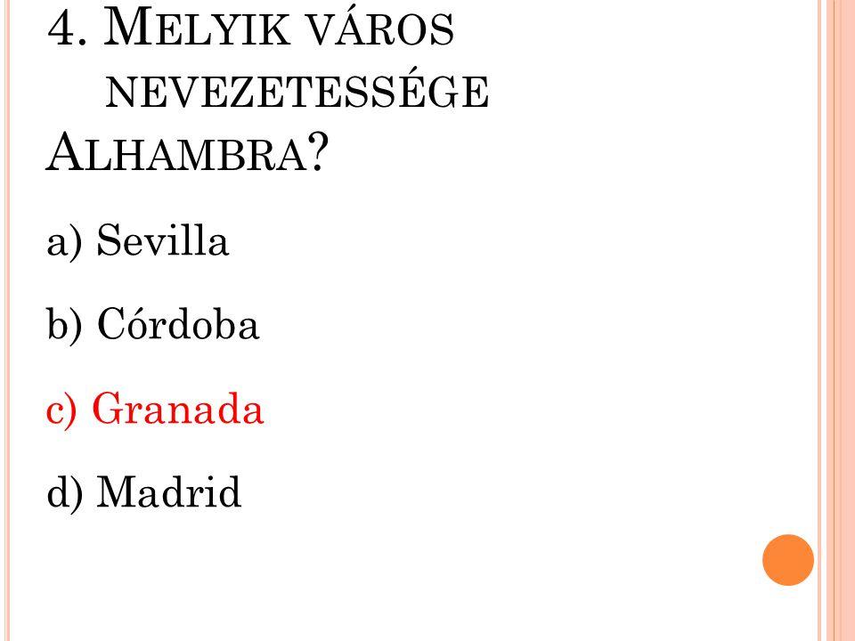 4. Melyik város nevezetessége Alhambra