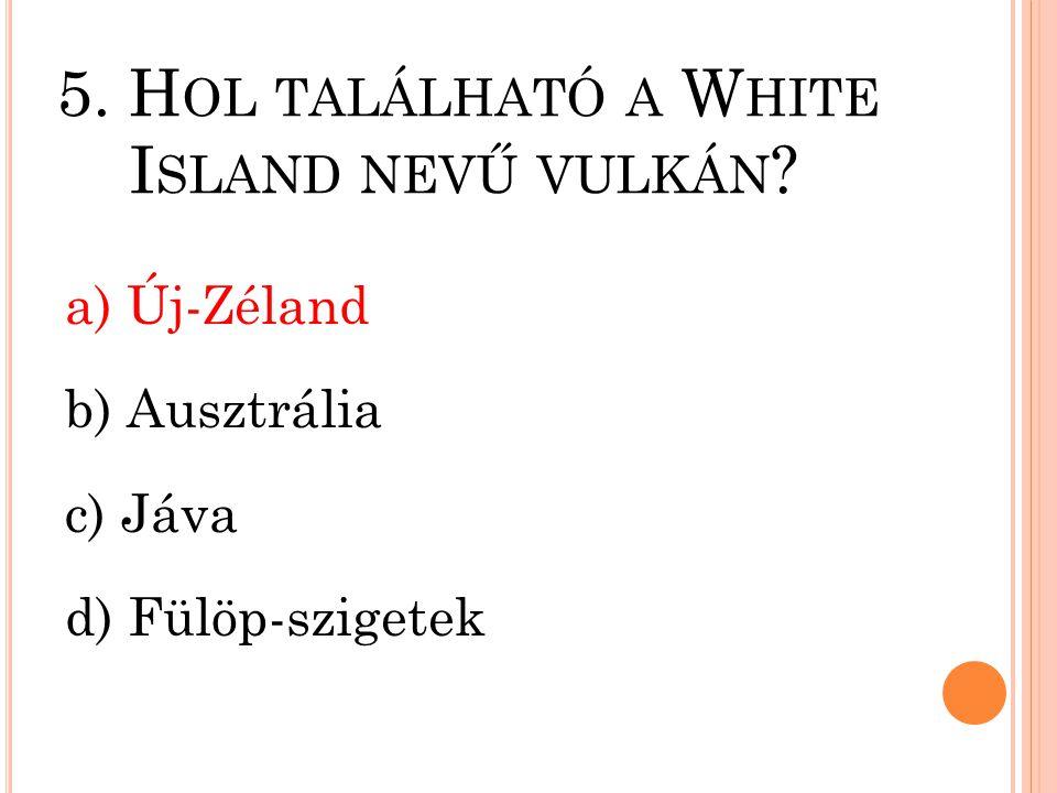 5. Hol található a White Island nevű vulkán