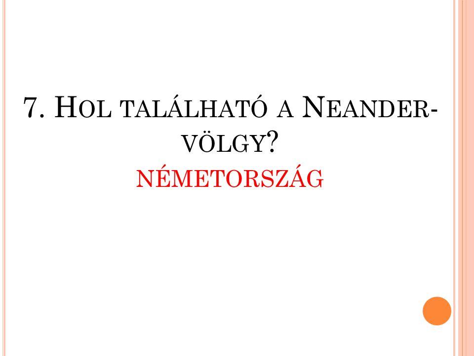7. Hol található a Neander-völgy németország