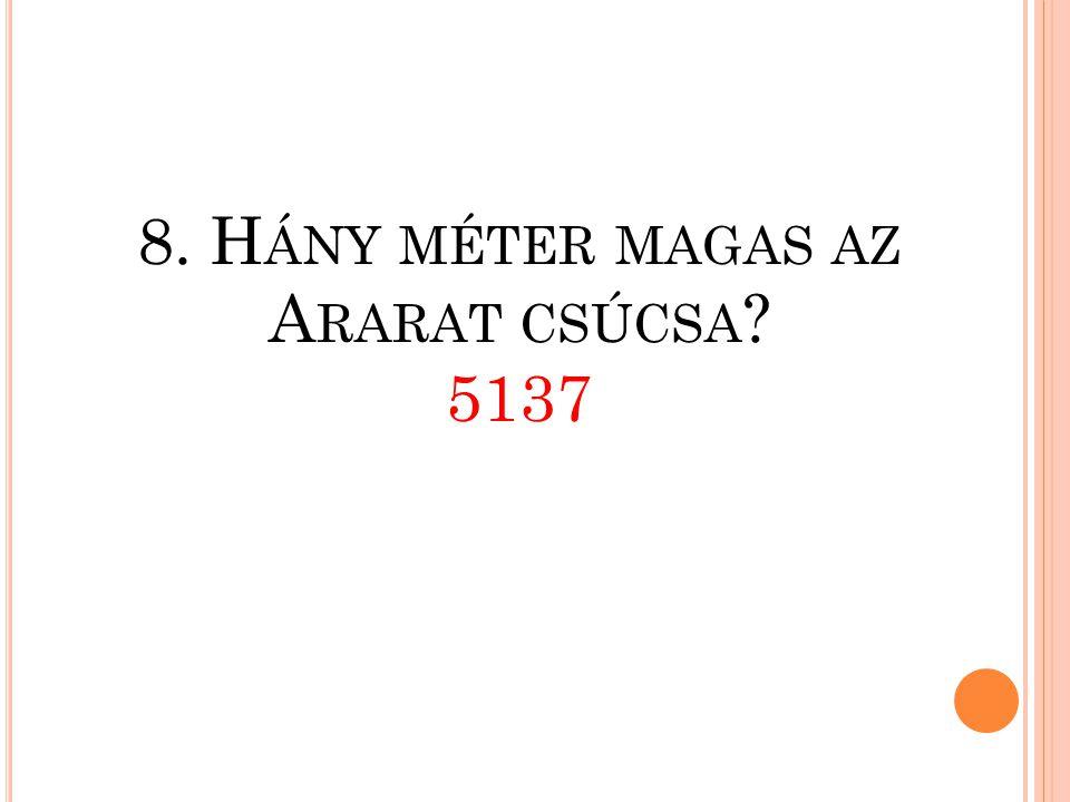 8. Hány méter magas az Ararat csúcsa 5137