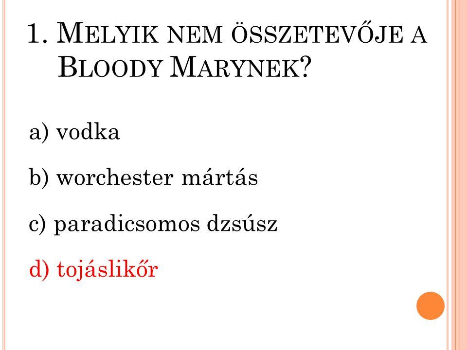 1. Melyik nem összetevője a Bloody Marynek