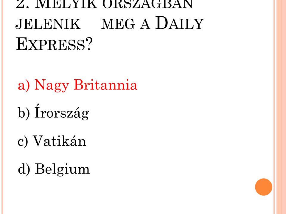 2. Melyik országban jelenik meg a Daily Express
