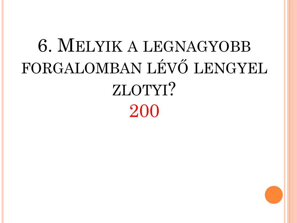6. Melyik a legnagyobb forgalomban lévő lengyel zlotyi 200