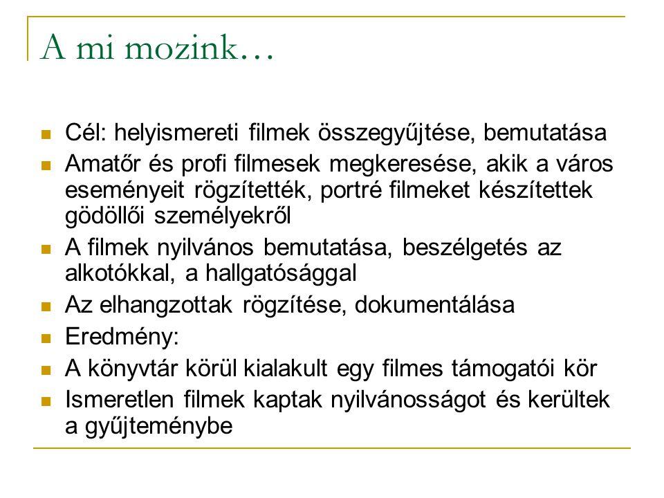 A mi mozink… Cél: helyismereti filmek összegyűjtése, bemutatása