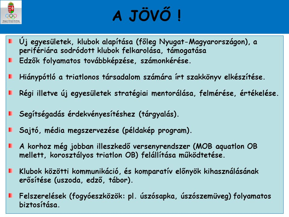 A JÖVŐ ! Új egyesületek, klubok alapítása (főleg Nyugat-Magyarországon), a perifériára sodródott klubok felkarolása, támogatása.