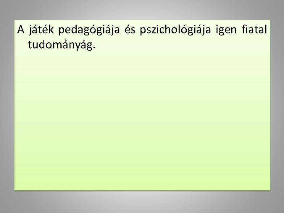A játék pedagógiája és pszichológiája igen fiatal tudományág.