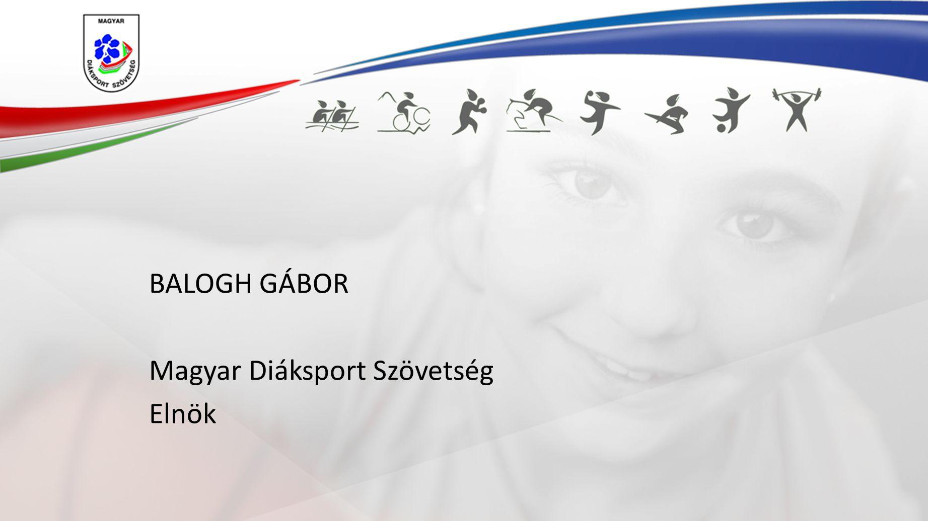BALOGH GÁBOR Magyar Diáksport Szövetség Elnök