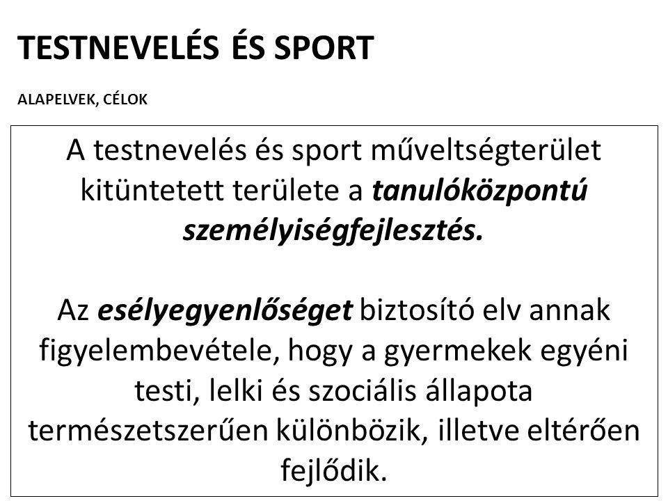 TESTNEVELÉS ÉS SPORT ALAPELVEK, CÉLOK. A testnevelés és sport műveltségterület kitüntetett területe a tanulóközpontú személyiségfejlesztés.