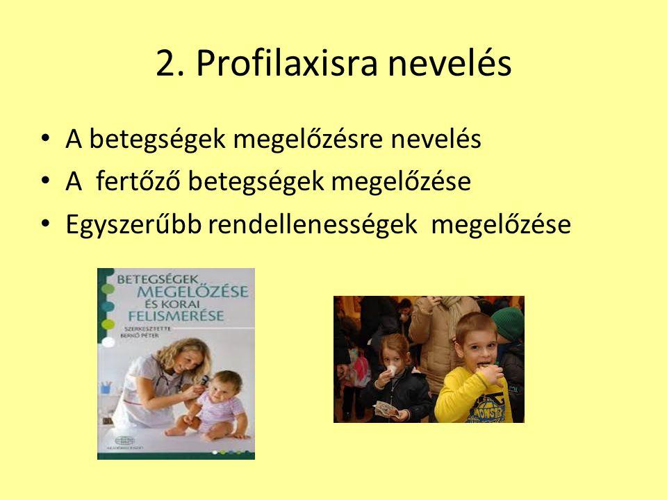 2. Profilaxisra nevelés A betegségek megelőzésre nevelés