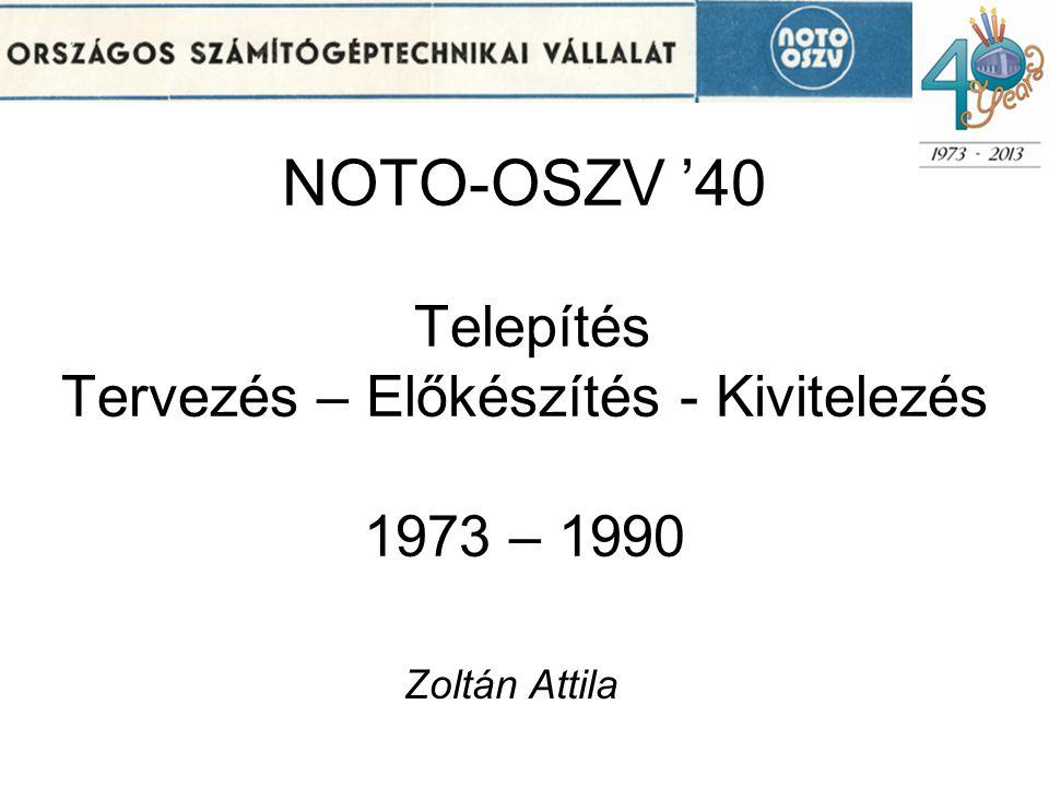 NOTO-OSZV '40 Telepítés Tervezés – Előkészítés - Kivitelezés 1973 – 1990