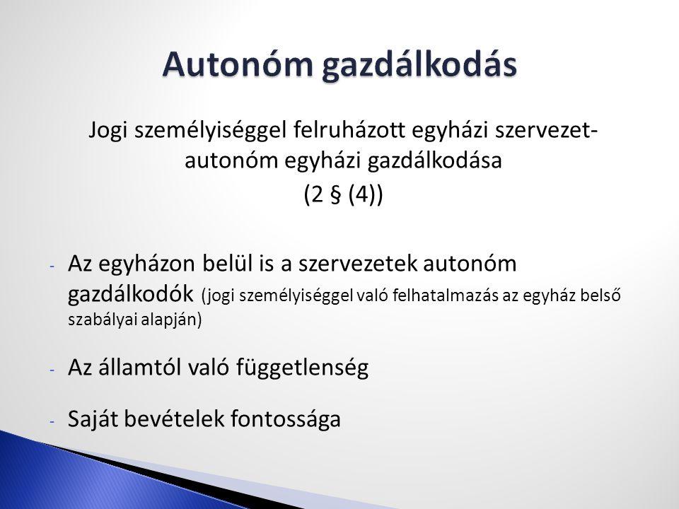 Autonóm gazdálkodás Jogi személyiséggel felruházott egyházi szervezet- autonóm egyházi gazdálkodása.