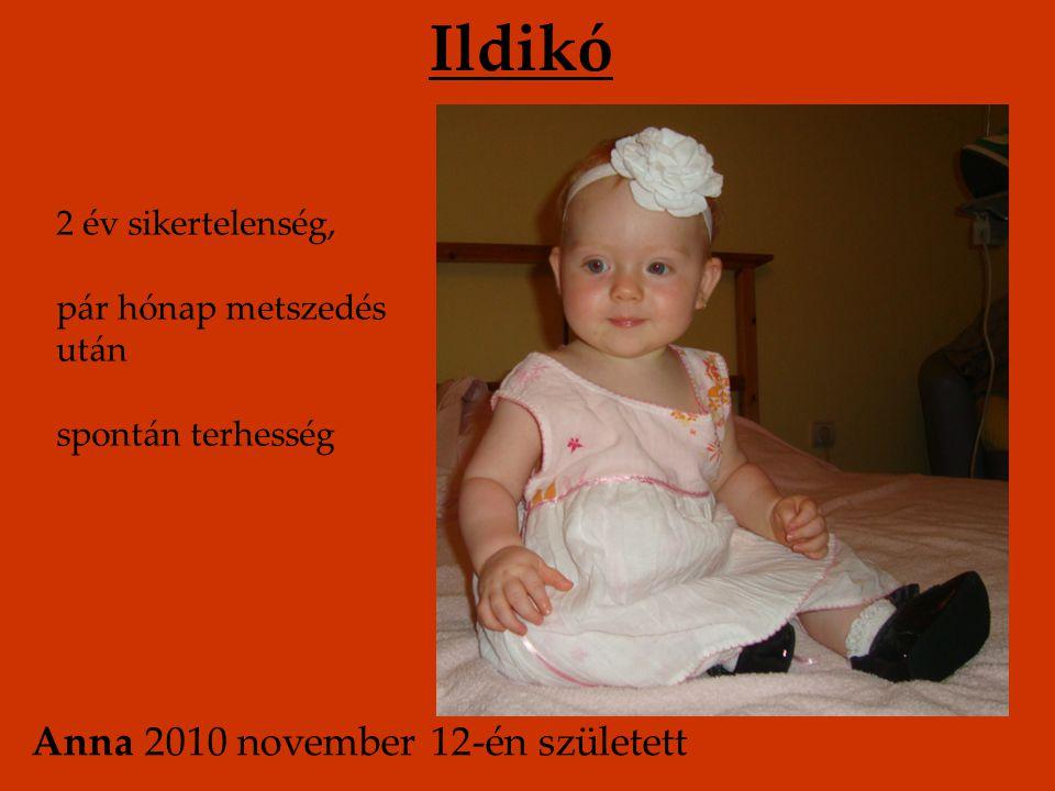 Ildikó Anna 2010 november 12-én született 2 év sikertelenség,