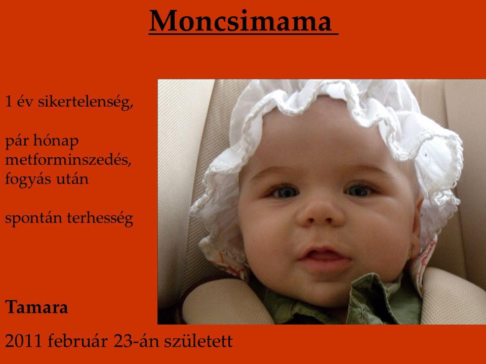 Moncsimama Tamara 2011 február 23-án született 1 év sikertelenség,