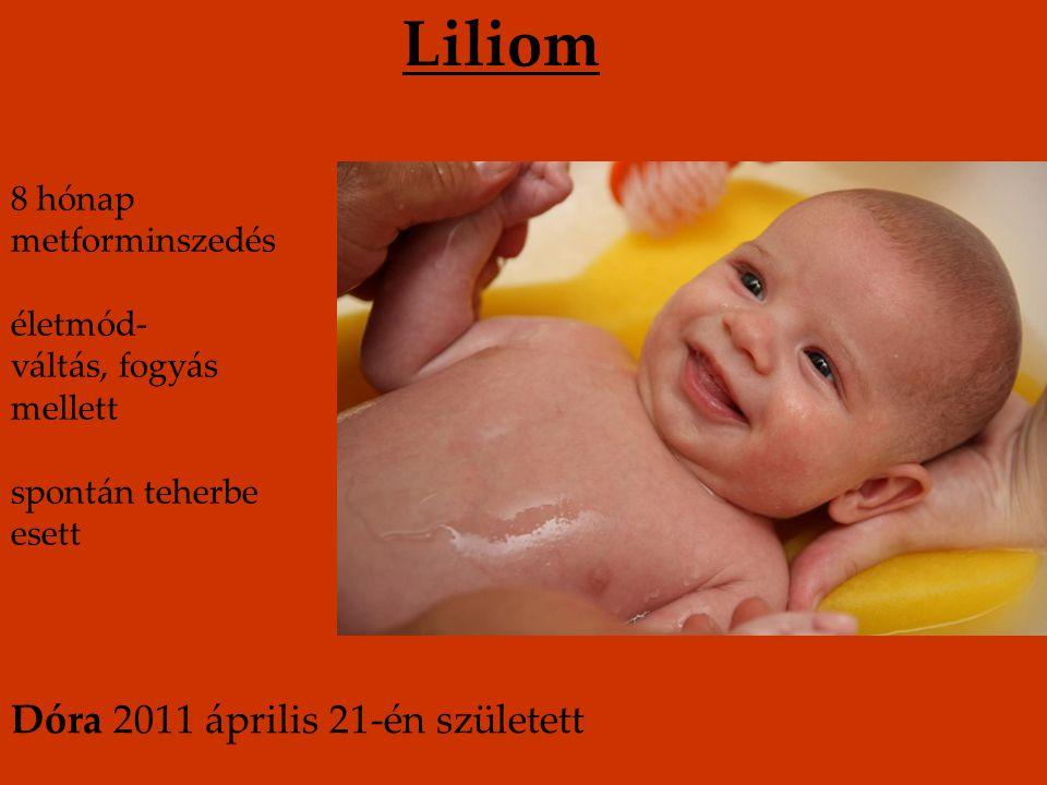 Liliom Dóra 2011 április 21-én született 8 hónap metforminszedés