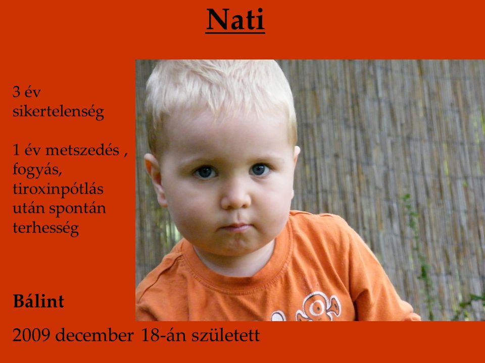 Nati Bálint 2009 december 18-án született 3 év sikertelenség