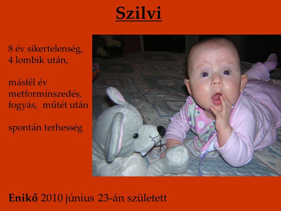 Szilvi Enikő 2010 június 23-án született 8 év sikertelenség,