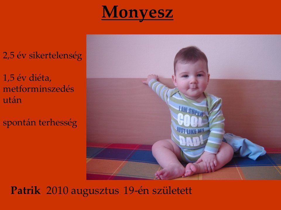 Monyesz Patrik 2010 augusztus 19-én született 2,5 év sikertelenség