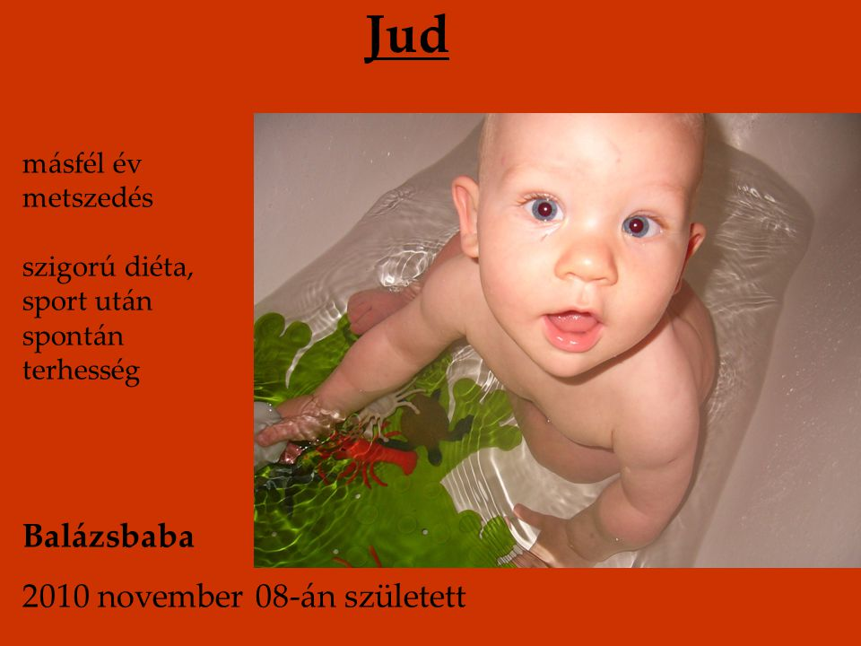 Jud Balázsbaba 2010 november 08-án született másfél év metszedés