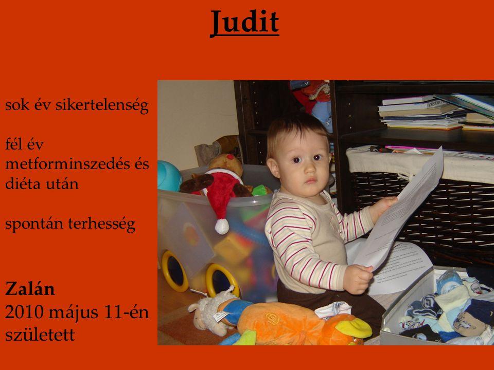 Judit Zalán 2010 május 11-én született sok év sikertelenség