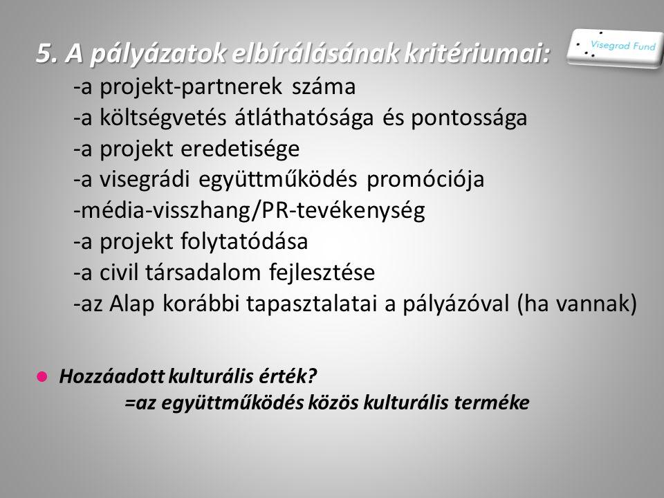 5. A pályázatok elbírálásának kritériumai: -a projekt-partnerek száma