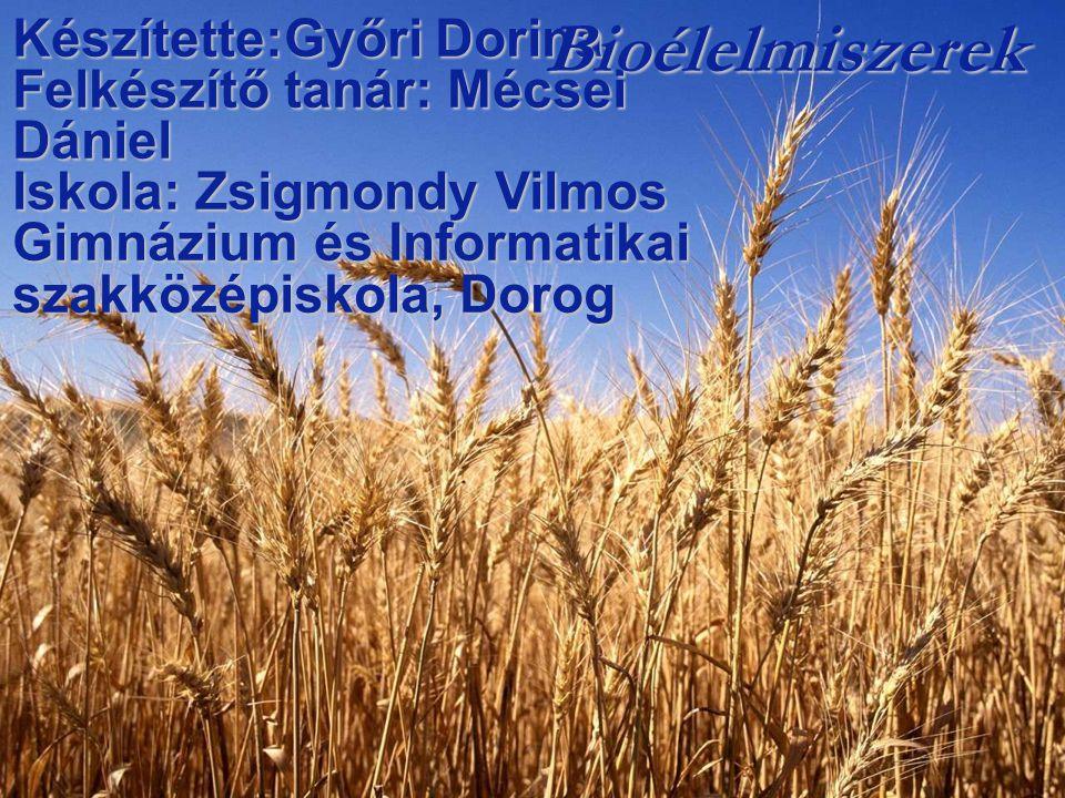 Bioélelmiszerek Készítette:Győri Dorina Felkészítő tanár: Mécsei Dániel Iskola: Zsigmondy Vilmos Gimnázium és Informatikai szakközépiskola, Dorog.