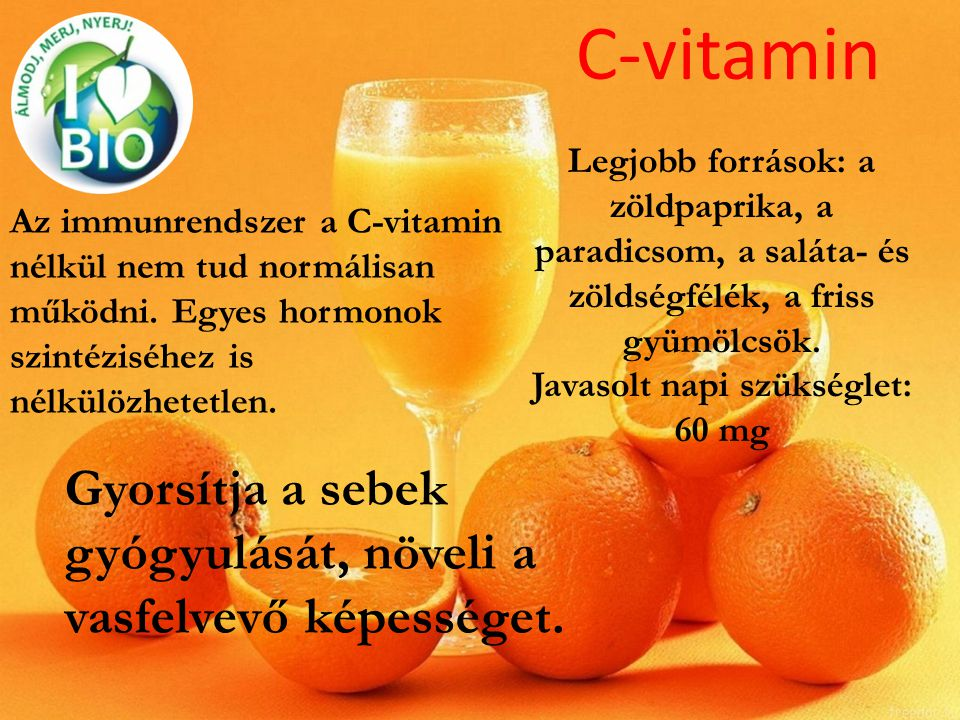 C-vitamin Legjobb források: a zöldpaprika, a paradicsom, a saláta- és zöldségfélék, a friss gyümölcsök. Javasolt napi szükséglet: 60 mg.