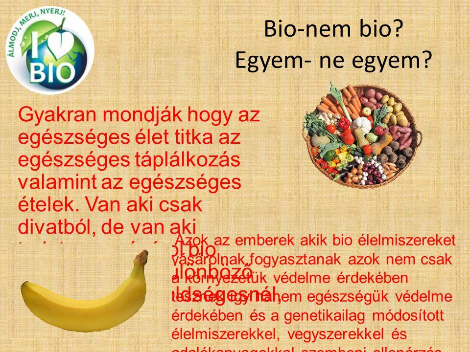 Bio-nem bio Egyem- ne egyem