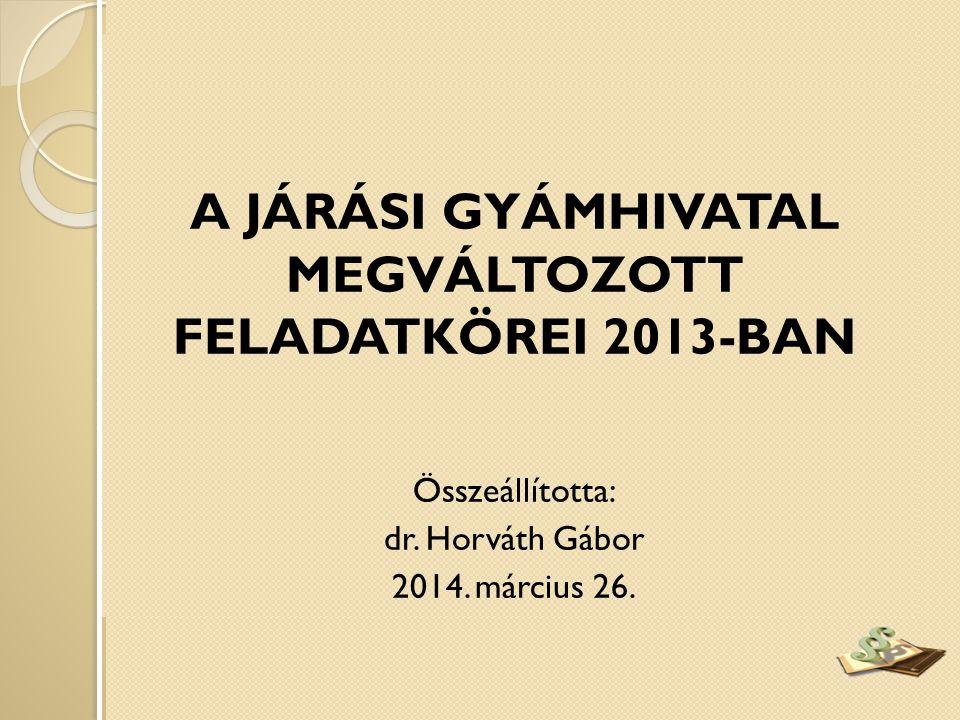 A JÁRÁSI GYÁMHIVATAL MEGVÁLTOZOTT FELADATKÖREI 2013-BAN