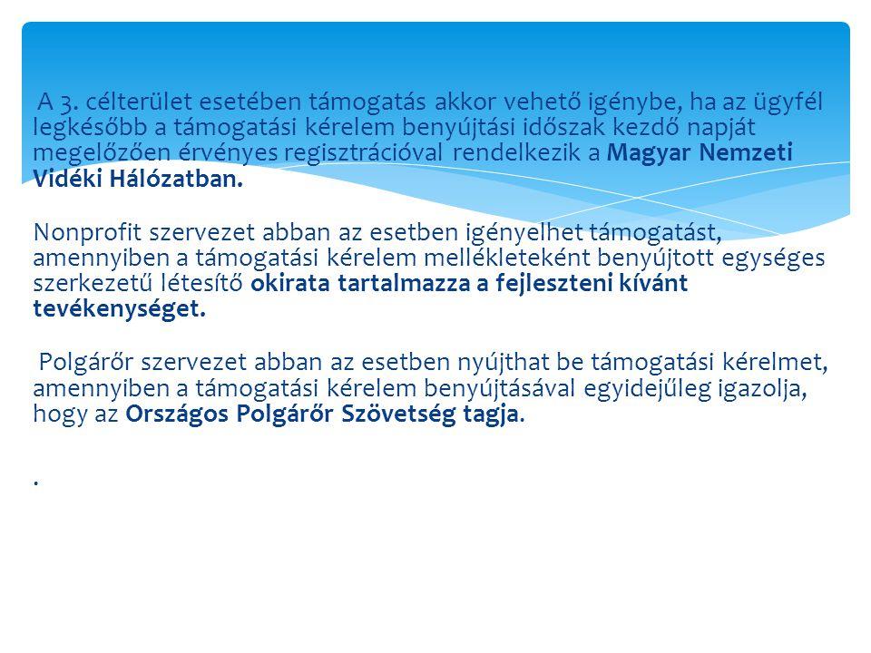 A 3. célterület esetében támogatás akkor vehető igénybe, ha az ügyfél legkésőbb a támogatási kérelem benyújtási időszak kezdő napját megelőzően érvényes regisztrációval rendelkezik a Magyar Nemzeti Vidéki Hálózatban.