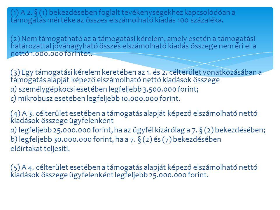 (1) A 2. § (1) bekezdésében foglalt tevékenységekhez kapcsolódóan a támogatás mértéke az összes elszámolható kiadás 100 százaléka.