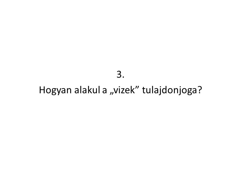"3. Hogyan alakul a ""vizek tulajdonjoga"