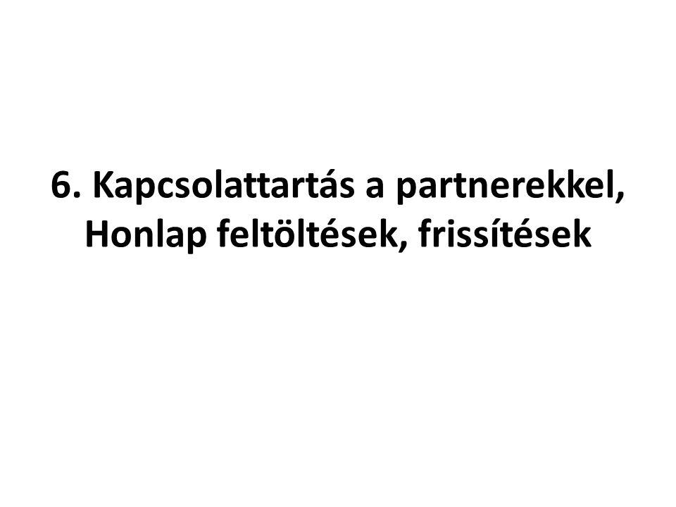 6. Kapcsolattartás a partnerekkel, Honlap feltöltések, frissítések