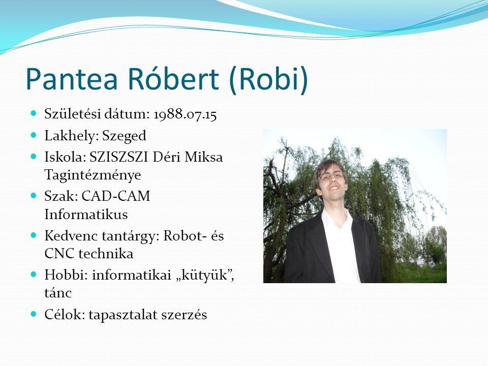 Pantea Róbert (Robi) Születési dátum: 1988.07.15 Lakhely: Szeged