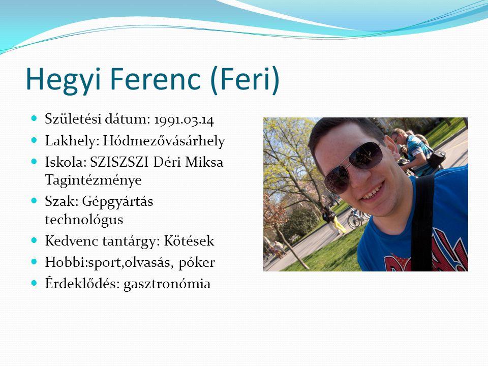 Hegyi Ferenc (Feri) Születési dátum: 1991.03.14