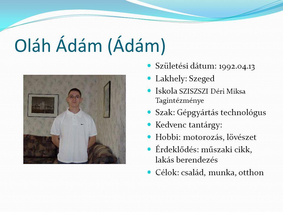 Oláh Ádám (Ádám) Születési dátum: 1992.04.13 Lakhely: Szeged