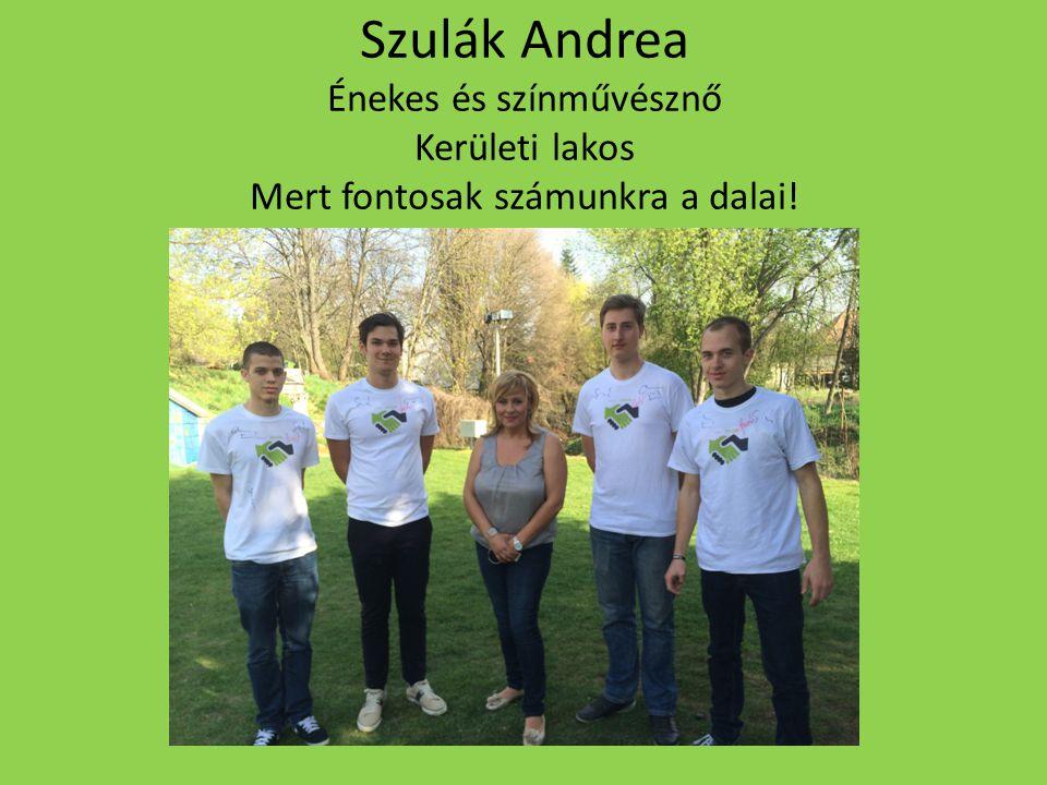 Szulák Andrea Énekes és színművésznő Kerületi lakos Mert fontosak számunkra a dalai!