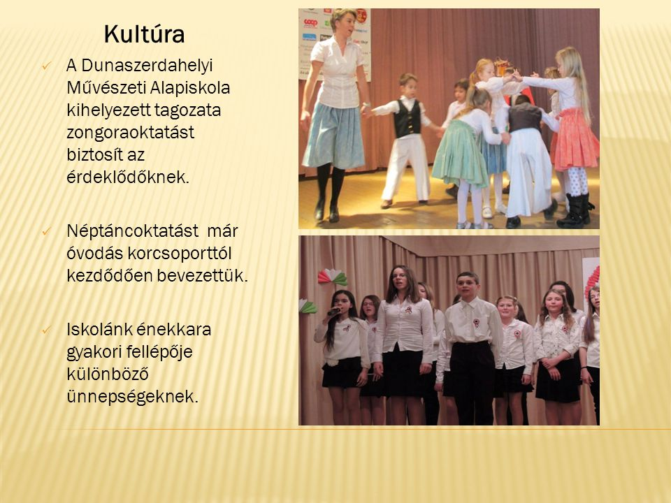 Kultúra A Dunaszerdahelyi Művészeti Alapiskola kihelyezett tagozata zongoraoktatást biztosít az érdeklődőknek.