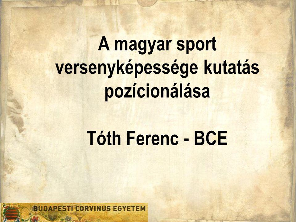 A magyar sport versenyképessége kutatás pozícionálása Tóth Ferenc - BCE