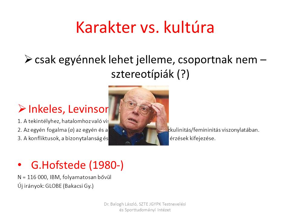 Karakter vs. kultúra csak egyénnek lehet jelleme, csoportnak nem – sztereotípiák ( ) Inkeles, Levinson (1954):
