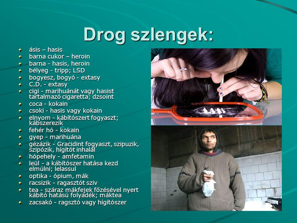 Drog szlengek: ásis – hasis barna cukor – heroin barna - hasis, heroin