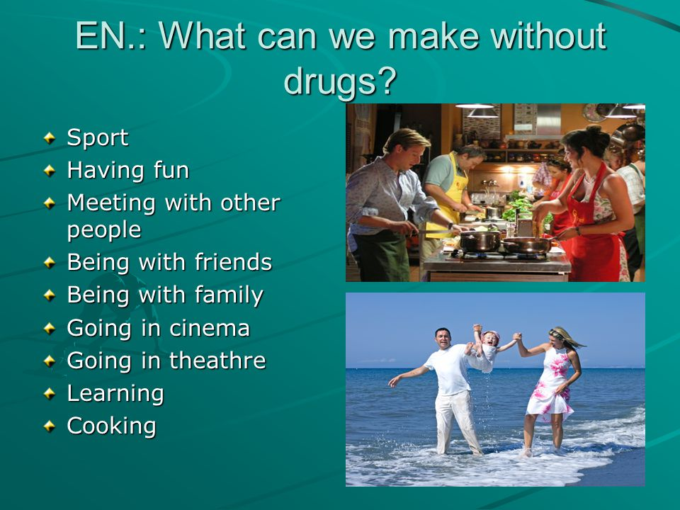 EN.: What can we make without drugs