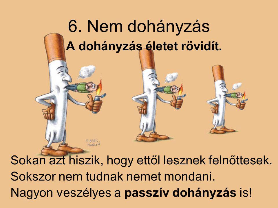 6. Nem dohányzás A dohányzás életet rövidít.